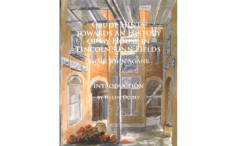 Sir John Soane, Crude Hints Towards an History of my House in Lincolns Inn Fields